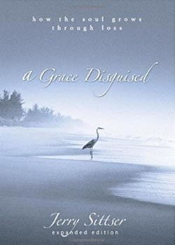 Book Cover for A Grace Disguised: How the Soul Grows through Loss by Jerry Sittser