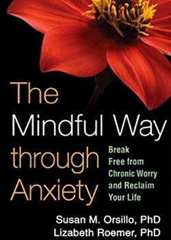 Book Cover for The Mindful Way through Anxiety: Break Free from Chronic Worry and Reclaim Your Life by Susan M. Orsillo PhD and Lizabeth Roemer PhD